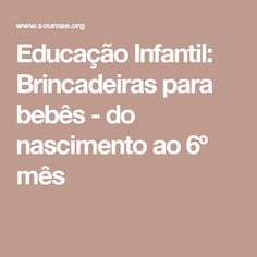 Educação Infantil: Brincadeiras para bebês - do nascimento ao 6º mês