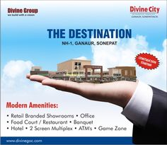Best commercial property 'The Destination' is coming at NH-1, Ganaur - Sonepat with Divine Group. This commercial space would house all modern facilities for commendable shopping experience.