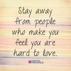 Stay away from people who make you feel you are hard to love. #lovequotes #love #loveadvice