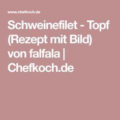 Schweinefilet - Topf (Rezept mit Bild) von falfala | Chefkoch.de