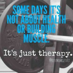 Gym time is my therapy!