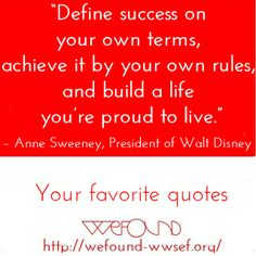 "What is #success to you? #Money, #wealth, happinnes, #passion, love, trust?  ""Define success on your own terms, achieve it by your own rules, and build a life you're proud to live."" – Anne Sweeney (President of Walt Disney)"