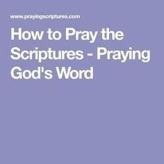 How to Pray the Scriptures - Praying God's Word