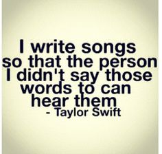 To everyone who calls Taylor Swift a whore, a bitch, a skank, obsessive - if you take jabs at her for writing so many relationship songs, it's because she's saying everything she never did to the person. And anyone who's ever been in a relationship that ended badly knows how many things they wish they could've said after the fact.