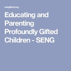 Educating and Parenting Profoundly Gifted Children - SENG