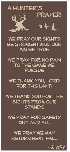 A Hunter& Prayer We pray our sights be straight and our aim be true We pray for no pain to the game we pursue We thank you, lord for this land. Deer Hunting Tips, Duck Hunting, Archery Hunting, Hunting Signs, Deer Hunting Quotes, Archery Tips, Hunting Crafts, Waterfowl Hunting, Crossbow Hunting