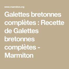Galettes bretonnes complètes : Recette de Galettes bretonnes complètes - Marmiton