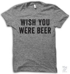Wish You Were Beer Shirt