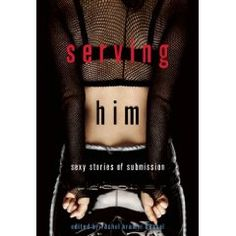 Serving Him  Female Submission Erotica Anthology