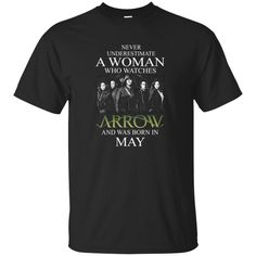 Never Underestimate A woman who watches Arrow and was born in May shirt