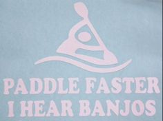 Paddle Faster I hear Banjos Kayak Car Window Vinyl Decal Sticker Choose Color #TheStickerEmporium