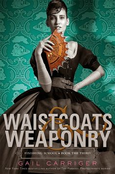 #CoverReveal Waistcoats & Weaponry (Finishing School, #3) by Gail Carriger