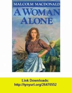 A Woman Alone (9780312060008) Malcolm MacDonald , ISBN-10: 0312060009  , ISBN-13: 978-0312060008 ,  , tutorials , pdf , ebook , torrent , downloads , rapidshare , filesonic , hotfile , megaupload , fileserve