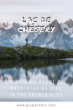 Everything you need to know before hiking to Lac de Chésery in Chamonix 🏔 Tourist Office, The Mont, Chamonix, Small Lake, Family Show, French Alps, Way Down, Nice View, Sunrise
