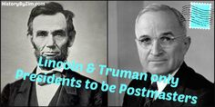 Presidents Abraham Lincoln and Harry S. Truman were the only U.S. Presidents to also be Postmasters. However, there is a difference between Lincoln and Truman's appointments as Postmasters – only Lincoln actually preformed the duties himself, whereas Truman held the title but assigned the position to someone else.