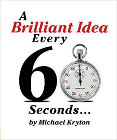 A Brilliant Idea Every 60 Seconds: Unlock Your Ideas and Creativity, Michael Kryton - Amazon.com