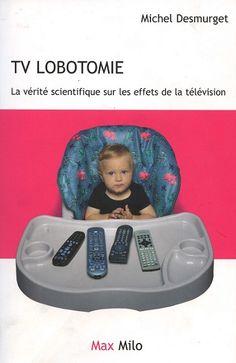 Lire : TV lobotomie - La vérité scientifique sur les effets de la télévision, de Michel Desmurget