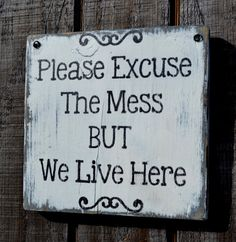"Please Excuse The Mess BUT We Live Here - Wood Sign - Home Decor - Wall Hanging - Painted Distressed Rustic Primitive - Reclaimed Wood This hand painted reclaimed wood sign reads ""Please Excuse The Me"