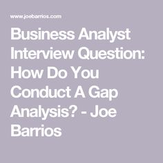 Business Analyst Interview Question: How Do You Conduct A Gap Analysis? - Joe Barrios