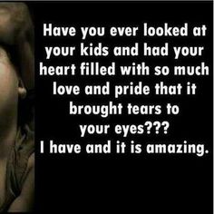Have you ever looked at your kids and had your heart filled with so much love and pride that it brought tears to your eyes? I have and it's amazing. Mom Quotes, Great Quotes, Quotes To Live By, Inspirational Quotes, Family Quotes, Daughter Quotes, Awesome Quotes, Mother Quotes, Quotable Quotes