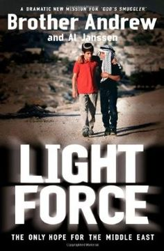 Light Force, the Only Hope for the Middle East by Brother Andrew and Al Janssen
