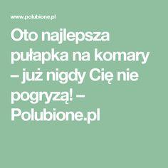 Oto najlepsza pułapka na komary – już nigdy Cię nie pogryzą! – Polubione.pl Home Hacks, Good To Know, Natural Remedies, Diy And Crafts, Education, Health, Tips, Fun, Manicure
