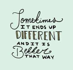 Sometimes it ends up different and it is better that way