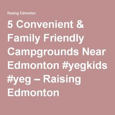 5 Convenient & Family Friendly Campgrounds Near Edmonton #yegkids #yeg – Raising Edmonton