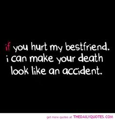 that and you hurt my family it will definately look like and accident!
