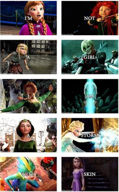 Disney/Pixar/Dreamworks - I am not a girl I'm a storm with skin. Frozen, Brave, How to Train Your Dragon, Wreck-it Ralph, Shrek, Atlantis, The Guardians, Tangled. Disney ladies
