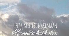 """""""Opeta mielesi näkemään kauneutta kaikkialla"""" – 7 voimakuvaa Sinulle Clouds, Outdoor, Instagram, Outdoors, Outdoor Games, The Great Outdoors, Cloud"""