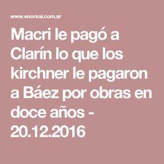 Macri le pagó a Clarín lo que los kirchner le pagaron a Báez por obras en doce años - 20.12.2016