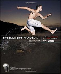 Amazon.com: Speedliter's Handbook: Learning to Craft Light with Canon Speedlites (2nd Edition) (9780134007915): Syl Arena: Books