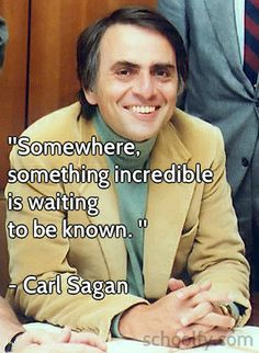 """A favorite teacher: Carl Sagan. The astrophysicist educated the world with his 1980 television series """"Cosmos: A Personal Voyage."""" He also wrote the novel-turned-movie """"Contact,"""" many books, and about 600 scholarly papers.  Carl Sagan quote: """"Somewhere, something incredible is waiting to be known."""" 