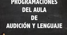 RECOPILATORIO DE PROGRAMACIONES DEL AULA DE AUDICIÓN Y LENGUAJE