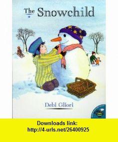 The Snowchild (9780689822926) Debi Gliori , ISBN-10: 0689822928  , ISBN-13: 978-0689822926 ,  , tutorials , pdf , ebook , torrent , downloads , rapidshare , filesonic , hotfile , megaupload , fileserve