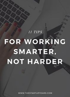 11 ways to work smarter, not harder and achieve your goals in half the time. Because no one wants to work harder than they need to.