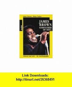 James Brown. The Godfather of Soul. (9783854450863) Bruce Tucker , ISBN-10: 3854450869  , ISBN-13: 978-3854450863 ,  , tutorials , pdf , ebook , torrent , downloads , rapidshare , filesonic , hotfile , megaupload , fileserve