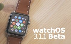 #AppleNews Apple Seeds Second Beta of watchOS 3.1.1 to Developers #iLadies