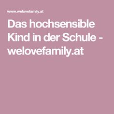 Das hochsensible Kind in der Schule - welovefamily.at