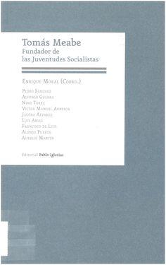Sánchez Pérez-Castejón, Pedro: Tomás Meabe: fundador de las Juventudes Socialistas: (En el Centenario de su fallecimiento, 1915-2015). Madrid: Fundación Pablo Iglesias, 2015, 180 p.