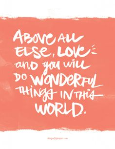 Above all else, love and you will do wonderful things in this world. || designlifeproject.com