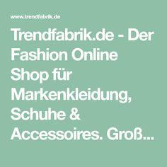 Trendfabrik.de - Der Fashion Online Shop für Markenkleidung, Schuhe & Accessoires. Große Auswahl an Top Marken ✔ Mode online für Damen und Herr...