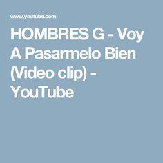 HOMBRES G - Voy A Pasarmelo Bien (Video clip) - YouTube