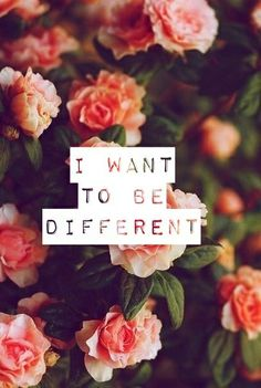 I want to be different