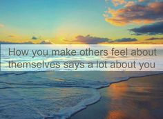 How you make others feel about themselves says a lot about you  http://archive.aweber.com/naomiupdates/FOaPT/h/Friday_reflection_How_do_you.htm