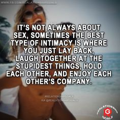 It's not always about sex, sometimes the best type of intimacy is where you just lay back, laugh together at the stupidest things, hold each other, and enjoy each others's company. #relation #relationshipgoals #relationship #lovequotes #love #heart #lovely #relationshipquotes