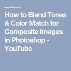 How to Blend Tones & Color Match for Composite Images in Photoshop - YouTube