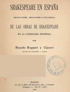 Shakespeare en España : traducciones, imitaciones e influencia de las obras de Shakespeare en la literatura española / por Ricardo Ruppert y Ujaravi