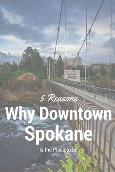 5 Reasons Why Downtown Spokane Is the Place to Be